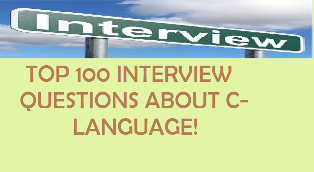 Top 100 C – Programming Interview Questions and Answers !