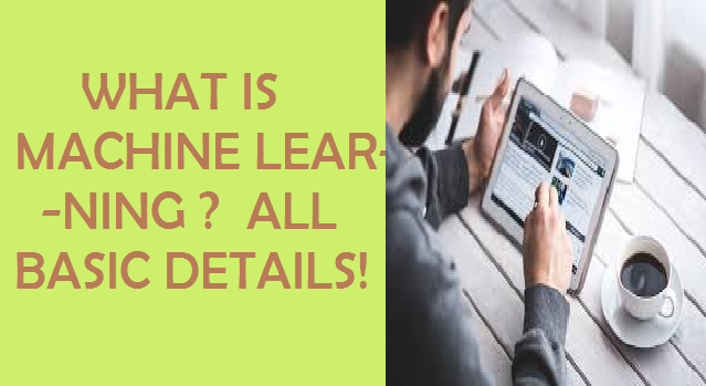 What is Machine Learning? definition and Types of Machine Learning