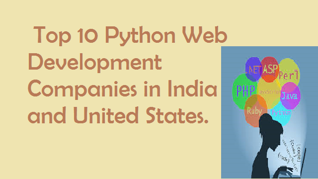 Top 10 Python Web Development Companies in India and United States.