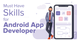 Best Essential Skills You Need To Be An Android Developer