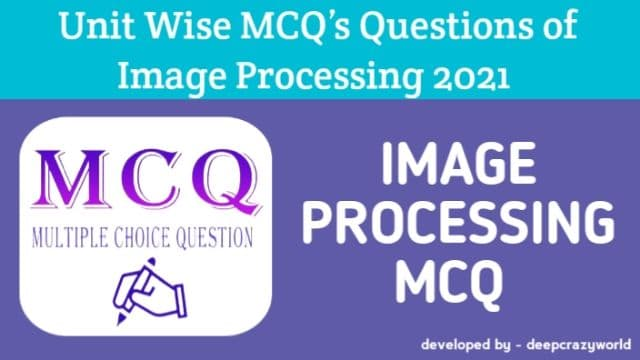 Digital Image Processing MCQ (Multiple choice Questions) unit wise 2021