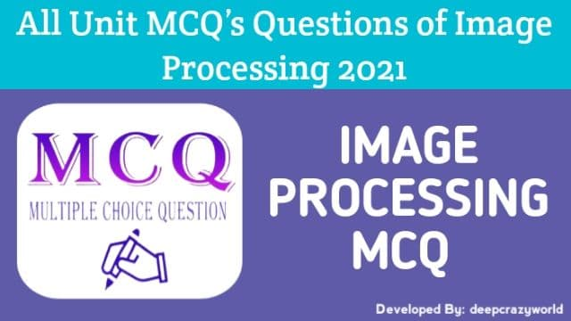 All Unit MCQ's Questions of Digital Image Processing 2021