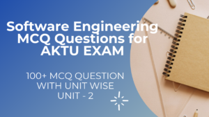 Unit 2 Software Engineering MCQ Questions for AKTU Exam 2021