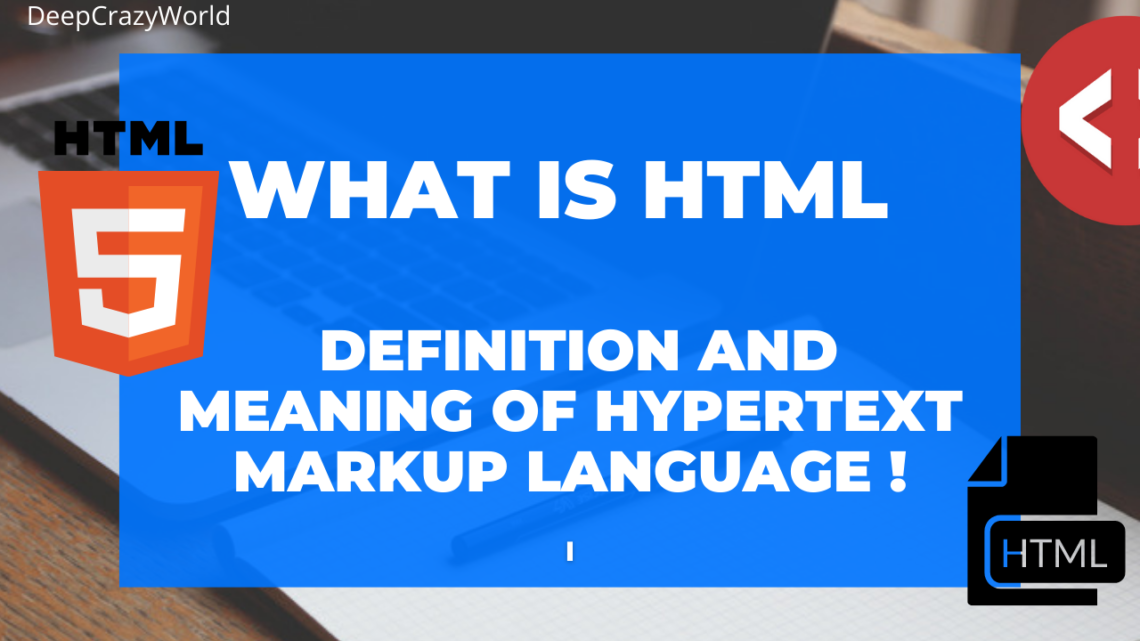 What is HTML – Definition and Meaning of Hypertext Markup Language !