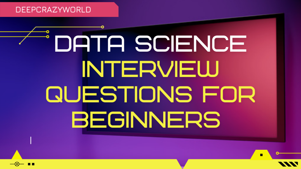Data Science Interview Questions for Beginners 2021