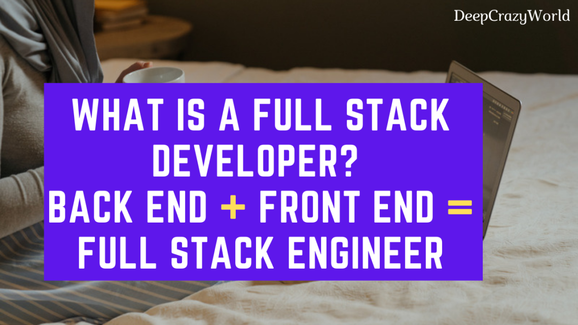 What is a Full Stack Developer? Back End+Front End=Full Stack Engineer!