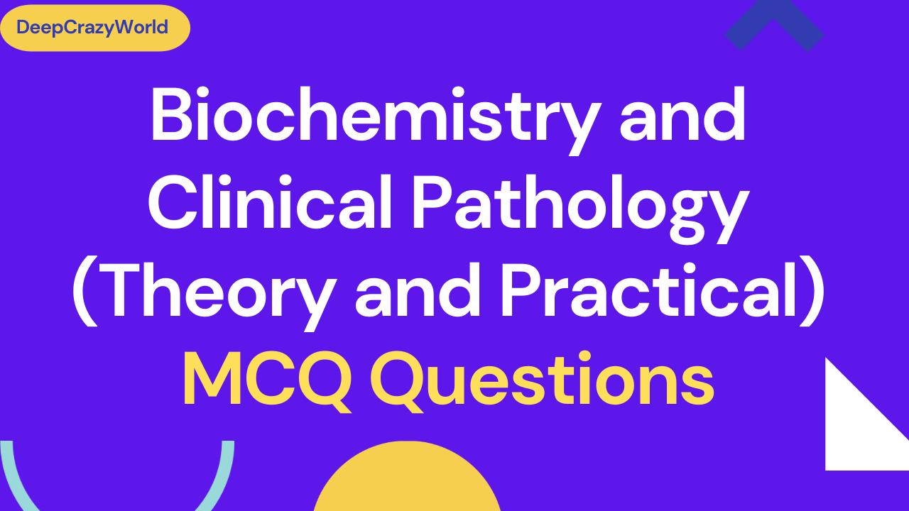 Biochemistry and Clinical Pathology MCQ Questions | D.Pharma MCQ
