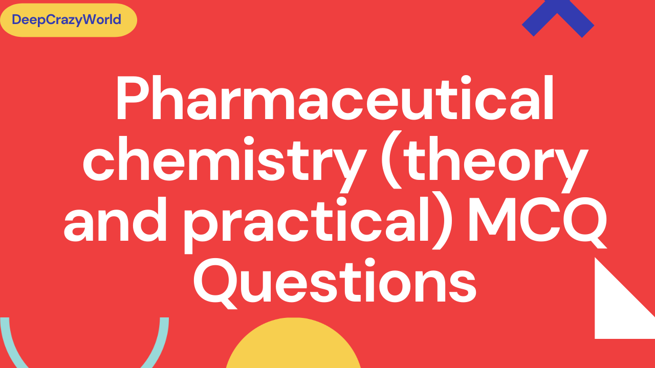 Pharmaceutical chemistry (theory and practical) MCQ questions