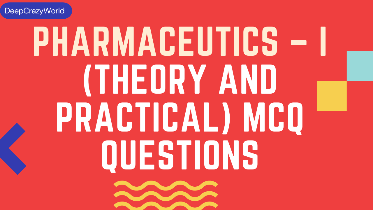 Pharmaceutics – I (Theory and Practical) MCQ Questions