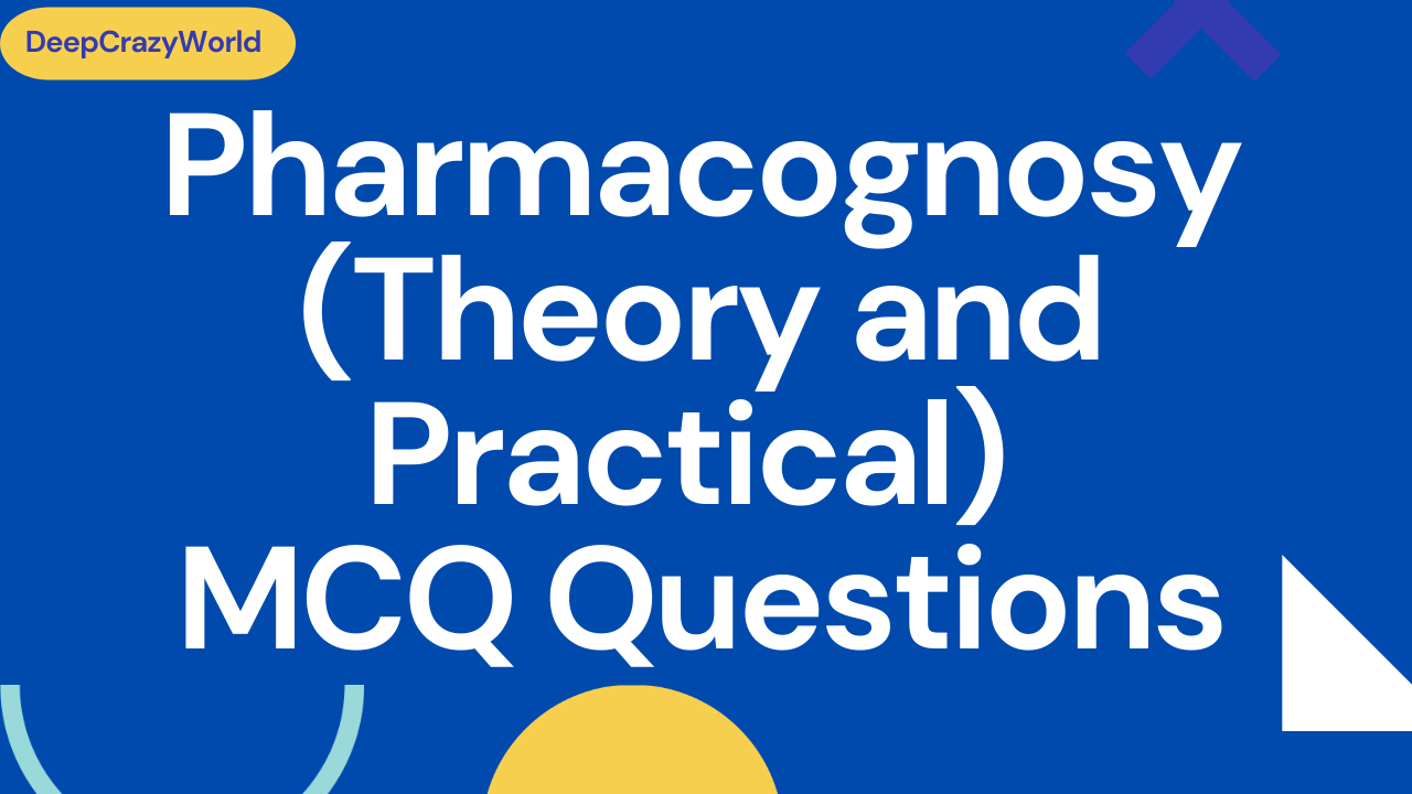 Pharmacognosy (Theory and Practical) MCQ Questions