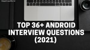 Top 36+ Android Interview Questions (2021) – DeepCrazyWorld
