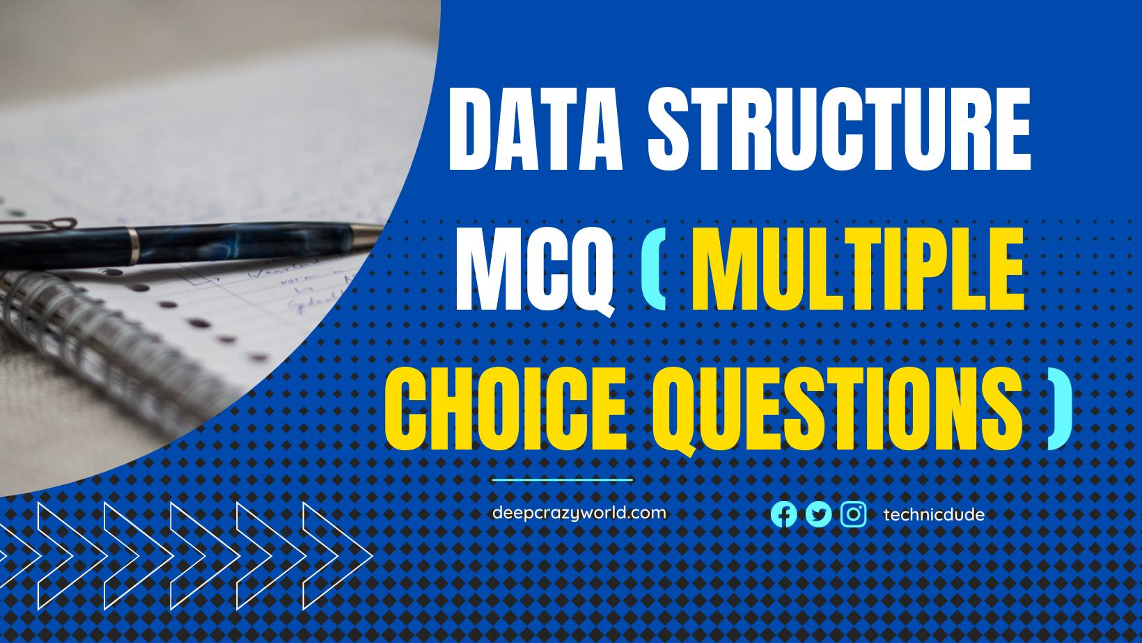 Data Structure MCQ (Multiple Choice Questions) – deepcrazyworld