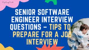 Senior Software Engineer Interview Questions – Job Interview