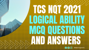 TCS NQT 2021 Logical Ability MCQ Questions and Answers [UPDATED]