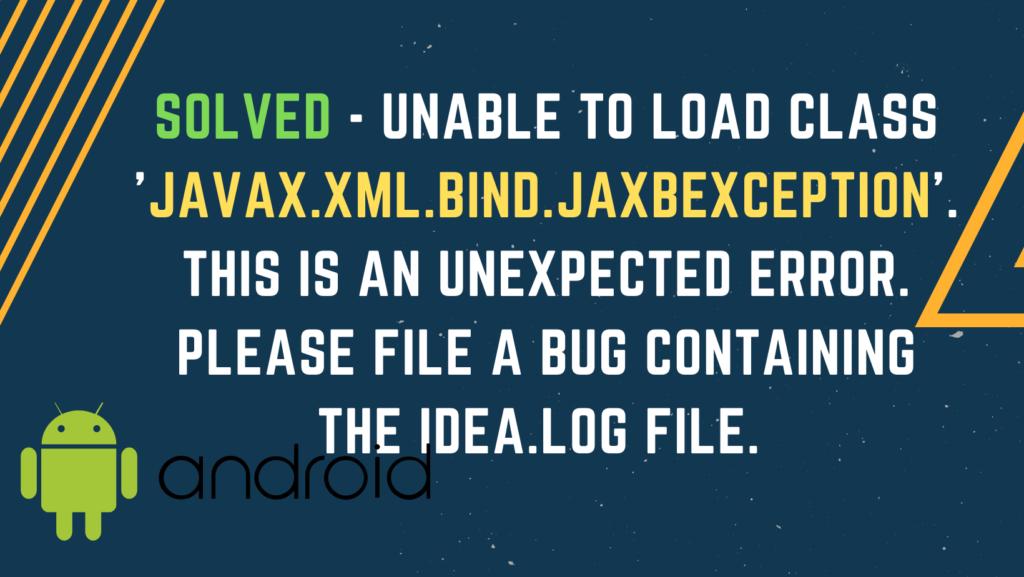 "<img src=""javax.xml.bind.JAXBException.png"" alt=""Unable to load class 'javax.xml.bind.JAXBException"">"
